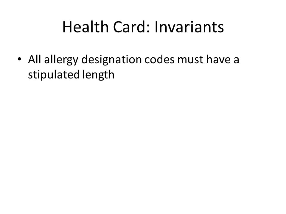 Health Card: Invariants All allergy designation codes must have a stipulated length