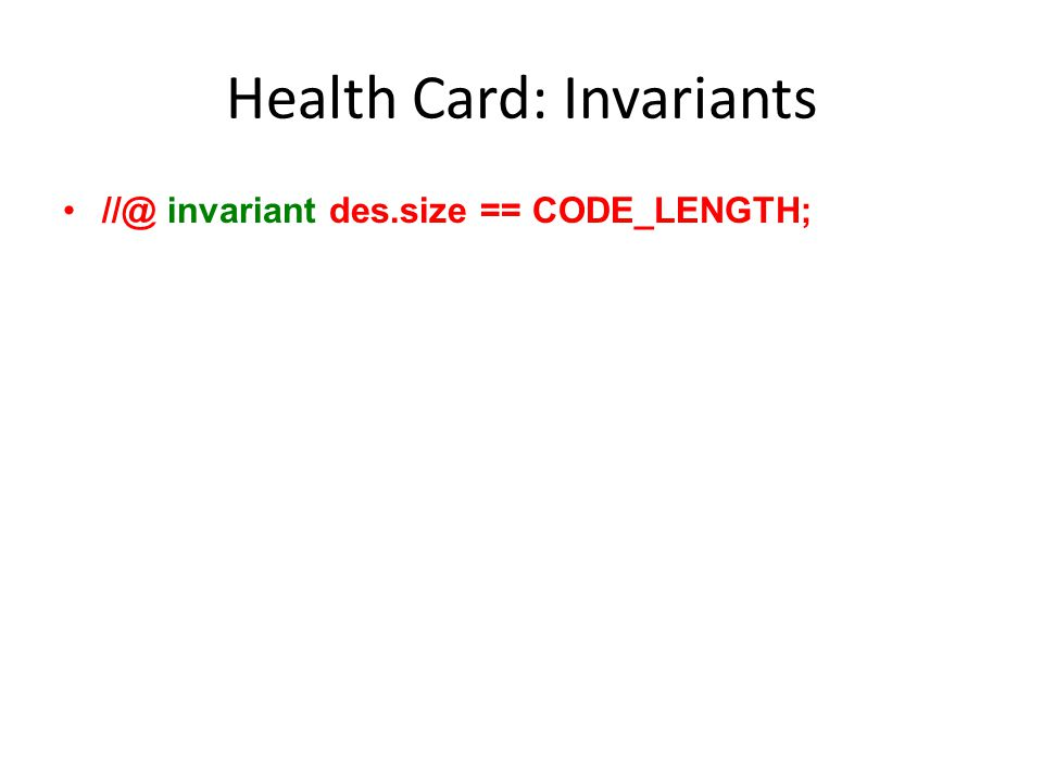 Health Card: Invariants //@ invariant des.size == CODE_LENGTH;