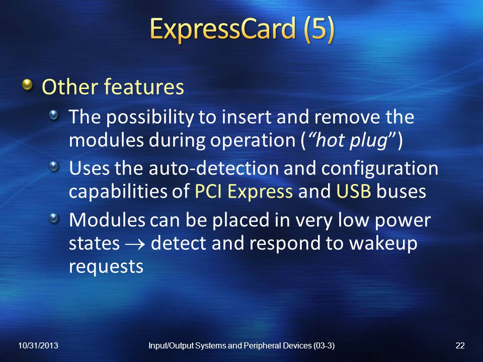 Other features The possibility to insert and remove the modules during operation (hot plug) Uses the auto-detection and configuration capabilities of