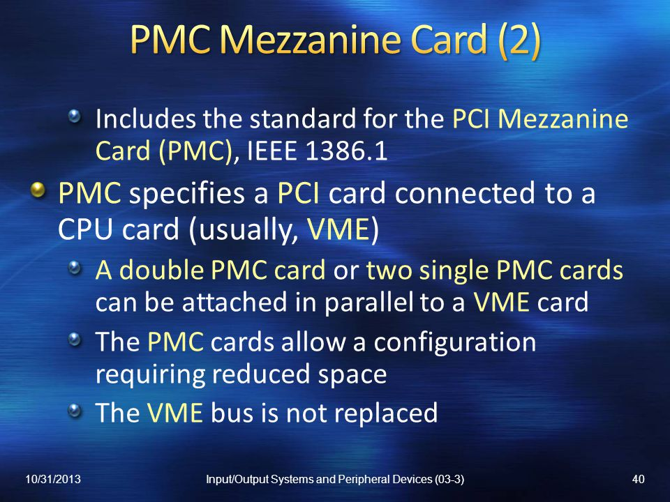 Includes the standard for the PCI Mezzanine Card (PMC), IEEE 1386.1 PMC specifies a PCI card connected to a CPU card (usually, VME) A double PMC card