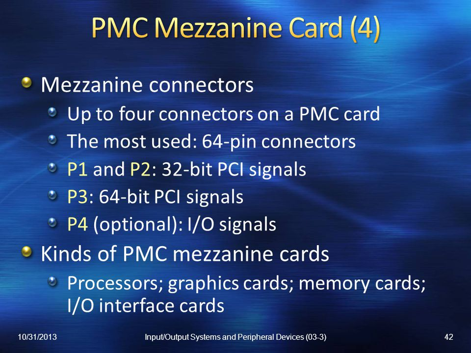 Mezzanine connectors Up to four connectors on a PMC card The most used: 64-pin connectors P1 and P2: 32-bit PCI signals P3: 64-bit PCI signals P4 (opt
