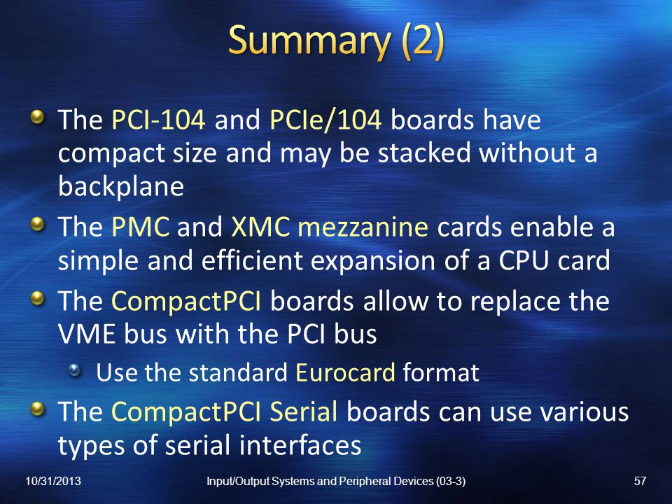 The PCI-104 and PCIe/104 boards have compact size and may be stacked without a backplane The PMC and XMC mezzanine cards enable a simple and efficient