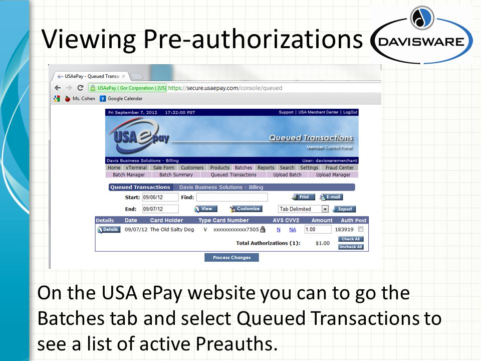 Viewing Pre-authorizations On the USA ePay website you can to go the Batches tab and select Queued Transactions to see a list of active Preauths.