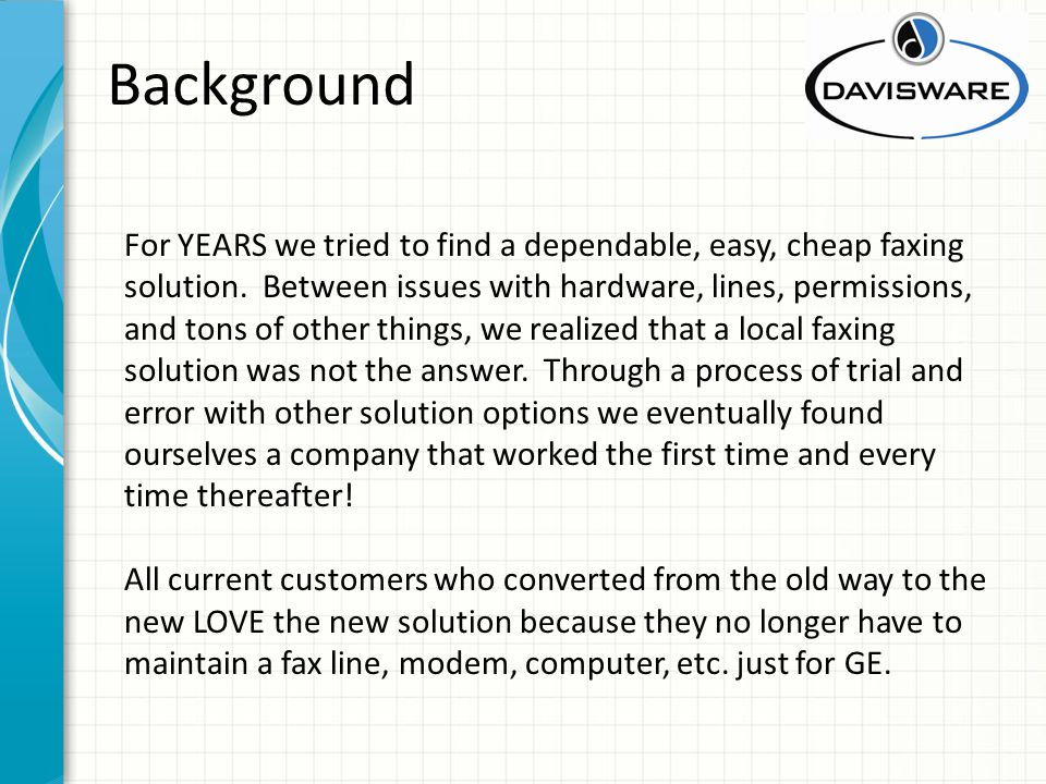 Background For YEARS we tried to find a dependable, easy, cheap faxing solution.