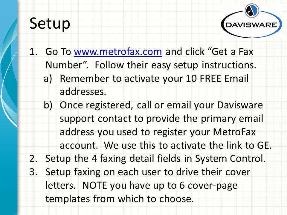 Setup 1.Go To www.metrofax.com and click Get a Fax Number. Follow their easy setup instructions.www.metrofax.com a)Remember to activate your 10 FREE E
