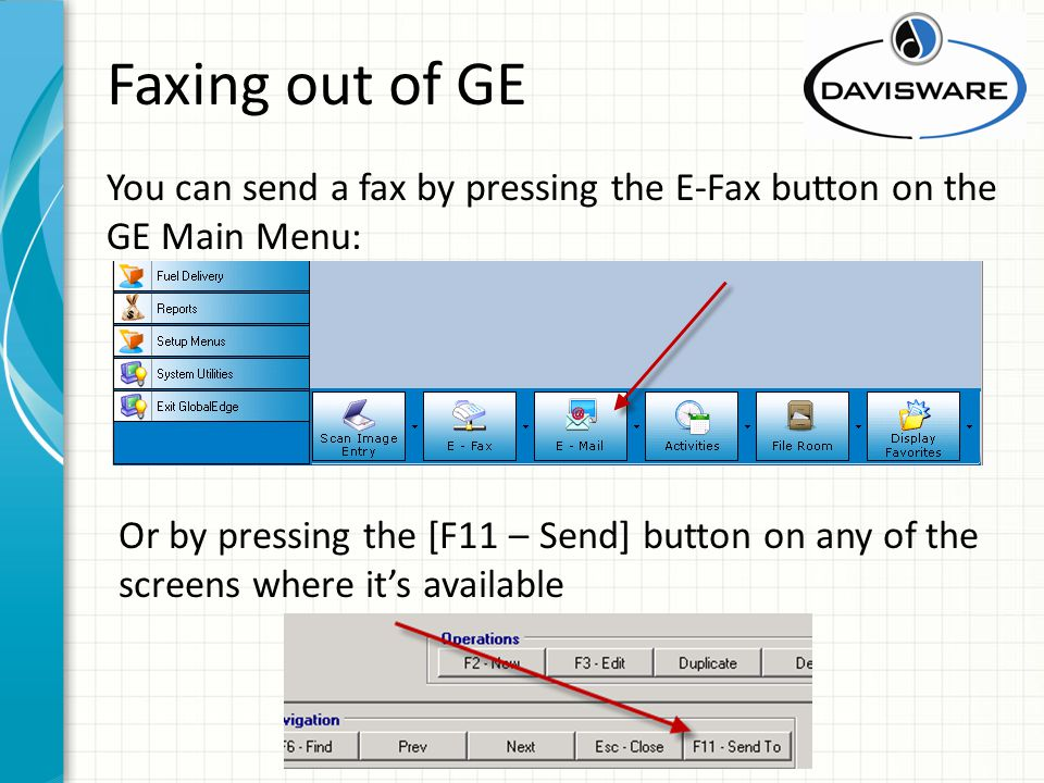 Faxing out of GE You can send a fax by pressing the E-Fax button on the GE Main Menu: Or by pressing the [F11 – Send] button on any of the screens where its available