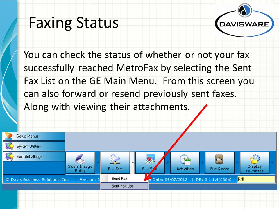Faxing Status You can check the status of whether or not your fax successfully reached MetroFax by selecting the Sent Fax List on the GE Main Menu.