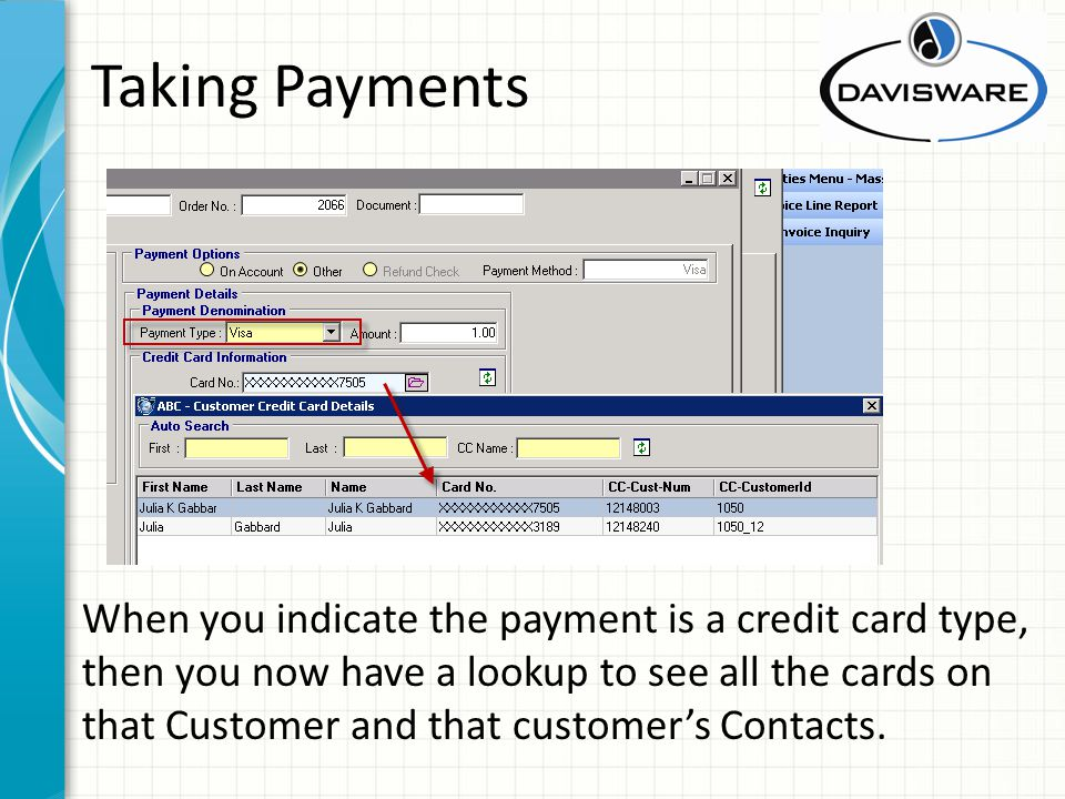 Taking Payments When you indicate the payment is a credit card type, then you now have a lookup to see all the cards on that Customer and that customers Contacts.