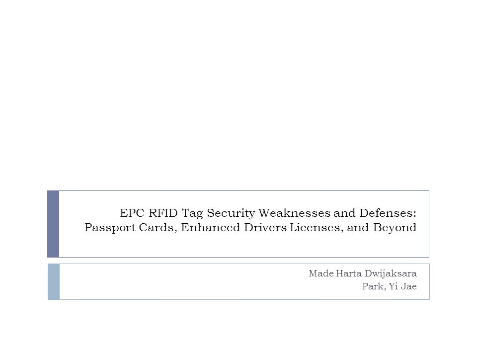 EPC RFID Tag Security Weaknesses and Defenses: Passport Cards, Enhanced Drivers Licenses, and Beyond Made Harta Dwijaksara Park, Yi Jae