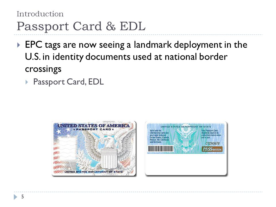Introduction Passport Card & EDL EPC tags are now seeing a landmark deployment in the U.S. in identity documents used at national border crossings Pas