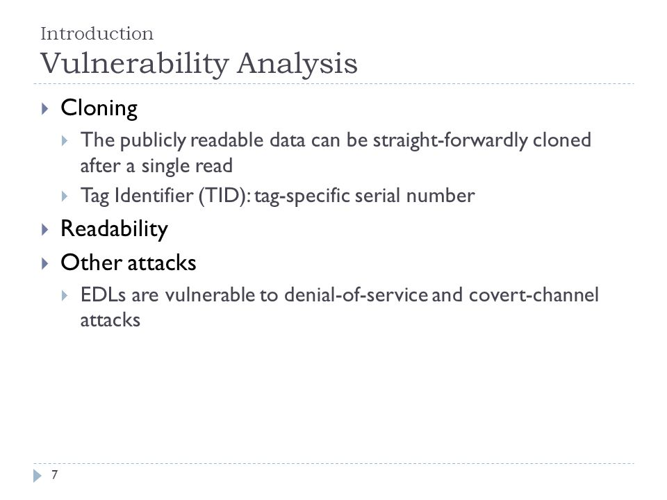 Introduction Vulnerability Analysis Cloning The publicly readable data can be straight-forwardly cloned after a single read Tag Identifier (TID): tag-