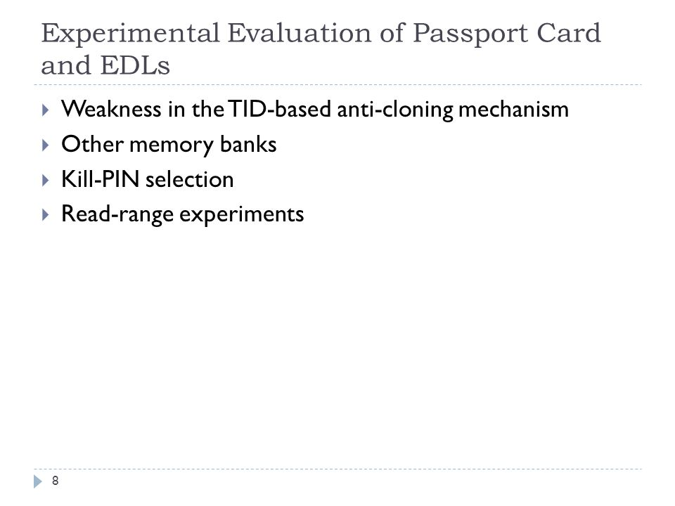 Experimental Evaluation of Passport Card and EDLs Weakness in the TID-based anti-cloning mechanism Other memory banks Kill-PIN selection Read-range ex