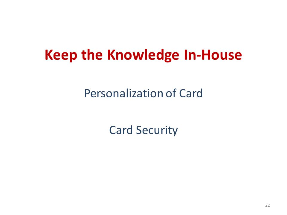 Keep the Knowledge In-House Personalization of Card Card Security 22