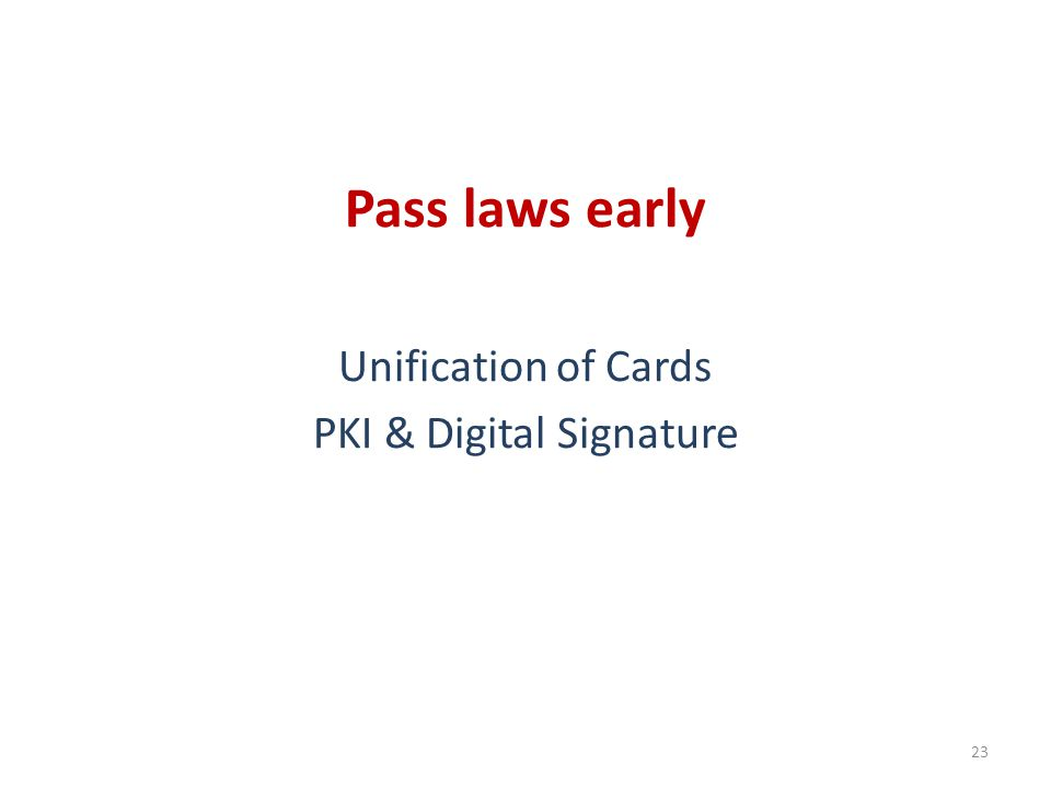 Pass laws early Unification of Cards PKI & Digital Signature 23