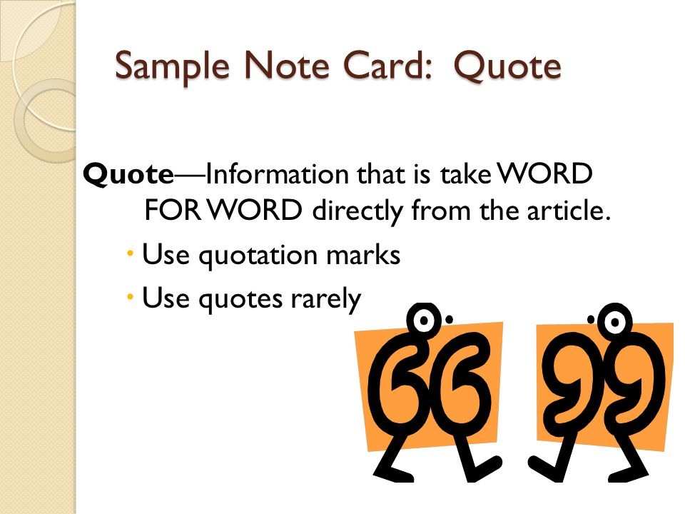 Sample Note Card: Quote QuoteInformation that is take WORD FOR WORD directly from the article. Use quotation marks Use quotes rarely