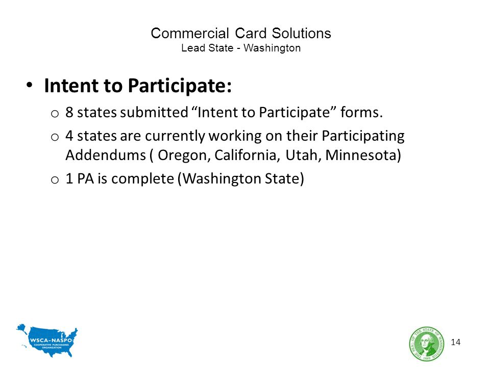Commercial Card Solutions Lead State - Washington Intent to Participate: o 8 states submitted Intent to Participate forms. o 4 states are currently wo