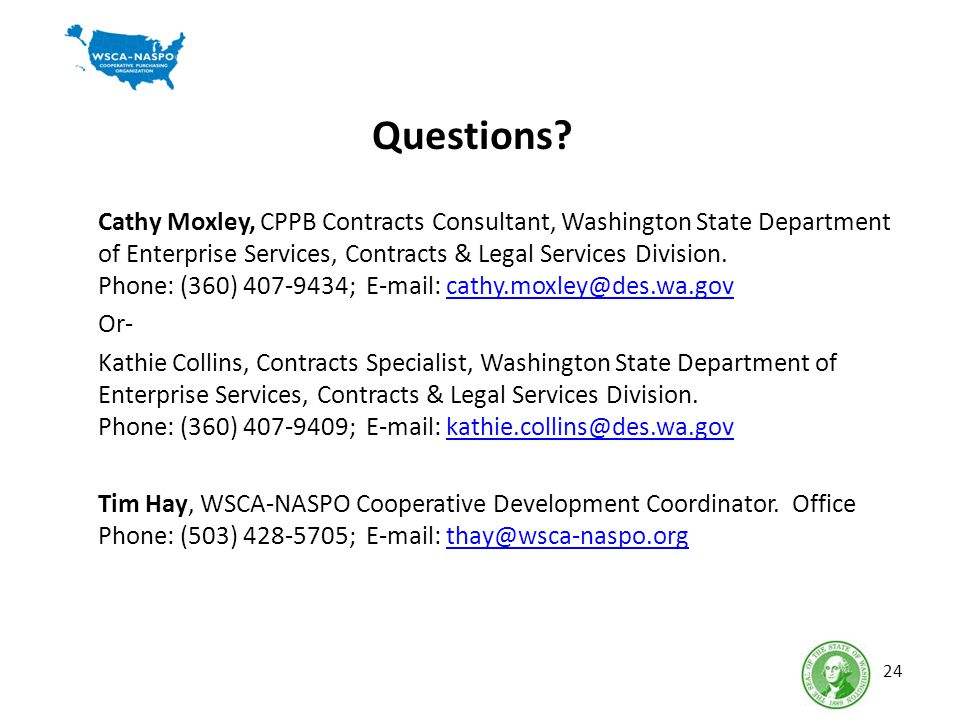 Questions? Cathy Moxley, CPPB Contracts Consultant, Washington State Department of Enterprise Services, Contracts & Legal Services Division. Phone: (3