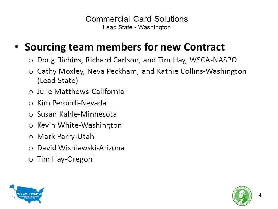 Commercial Card Solutions Lead State - Washington Sourcing team members for new Contract o Doug Richins, Richard Carlson, and Tim Hay, WSCA-NASPO o Ca