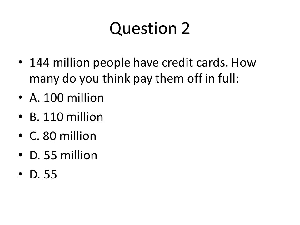 Question 3 Credit card companies name for a person who pays off all of their bill: A.
