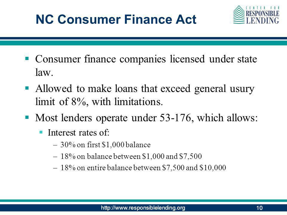 http://www.responsiblelending.org 10 NC Consumer Finance Act Consumer finance companies licensed under state law.