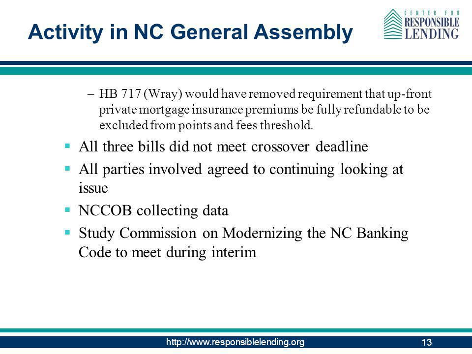 http://www.responsiblelending.org 13 Activity in NC General Assembly –HB 717 (Wray) would have removed requirement that up-front private mortgage insurance premiums be fully refundable to be excluded from points and fees threshold.