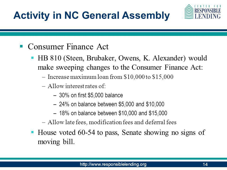 http://www.responsiblelending.org 14 Activity in NC General Assembly Consumer Finance Act HB 810 (Steen, Brubaker, Owens, K.