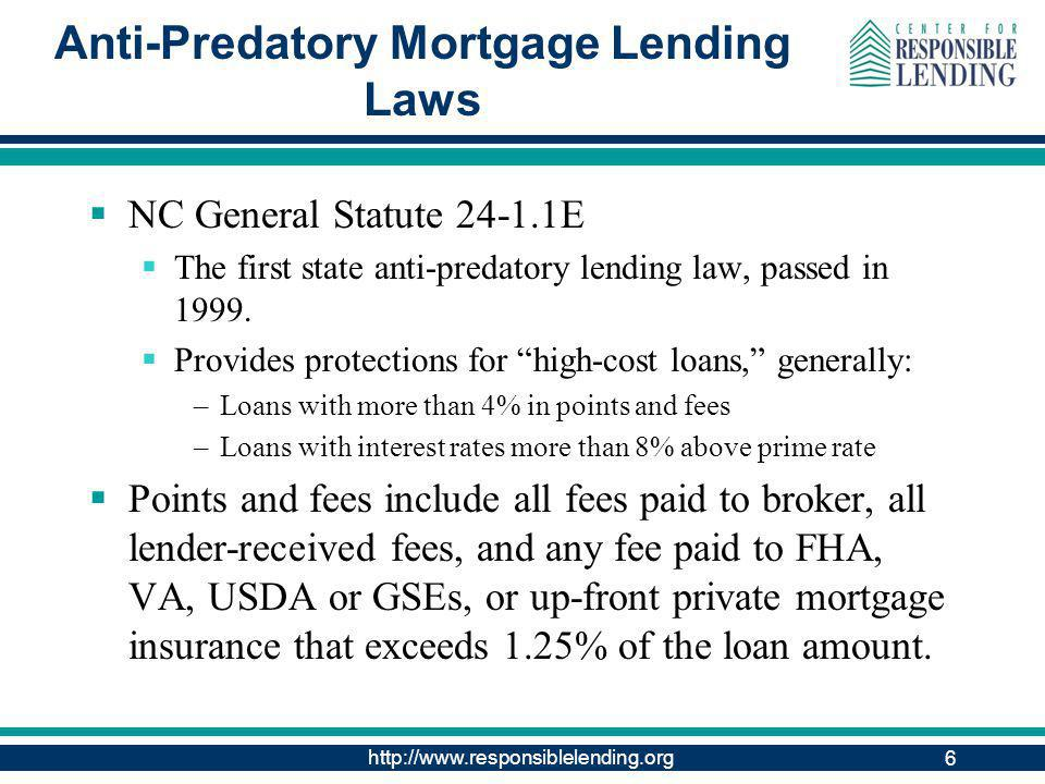 http://www.responsiblelending.org 6 Anti-Predatory Mortgage Lending Laws NC General Statute 24-1.1E The first state anti-predatory lending law, passed in 1999.