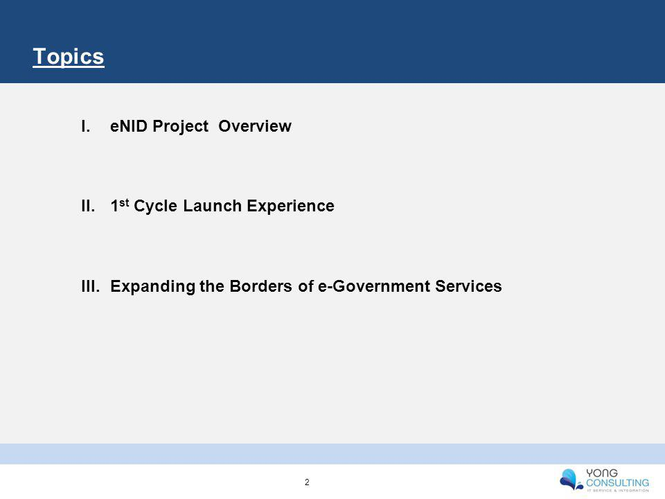 Topics I.eNID Project Overview II.1 st Cycle Launch Experience III.Expanding the Borders of e-Government Services 2