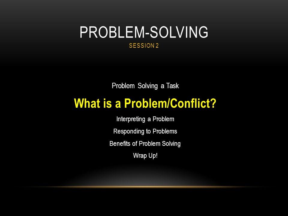 PROBLEM SOLVING LESSON 5 Problem Solving a Task What is a Problem/Conflict.