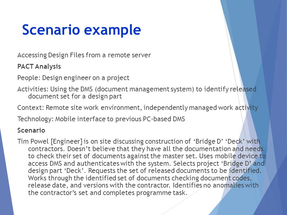 Scenario example Accessing Design Files from a remote server PACT Analysis People: Design engineer on a project Activities: Using the DMS (document ma
