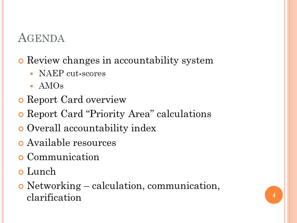 A GENDA Review changes in accountability system NAEP cut-scores AMOs Report Card overview Report Card Priority Area calculations Overall accountabilit