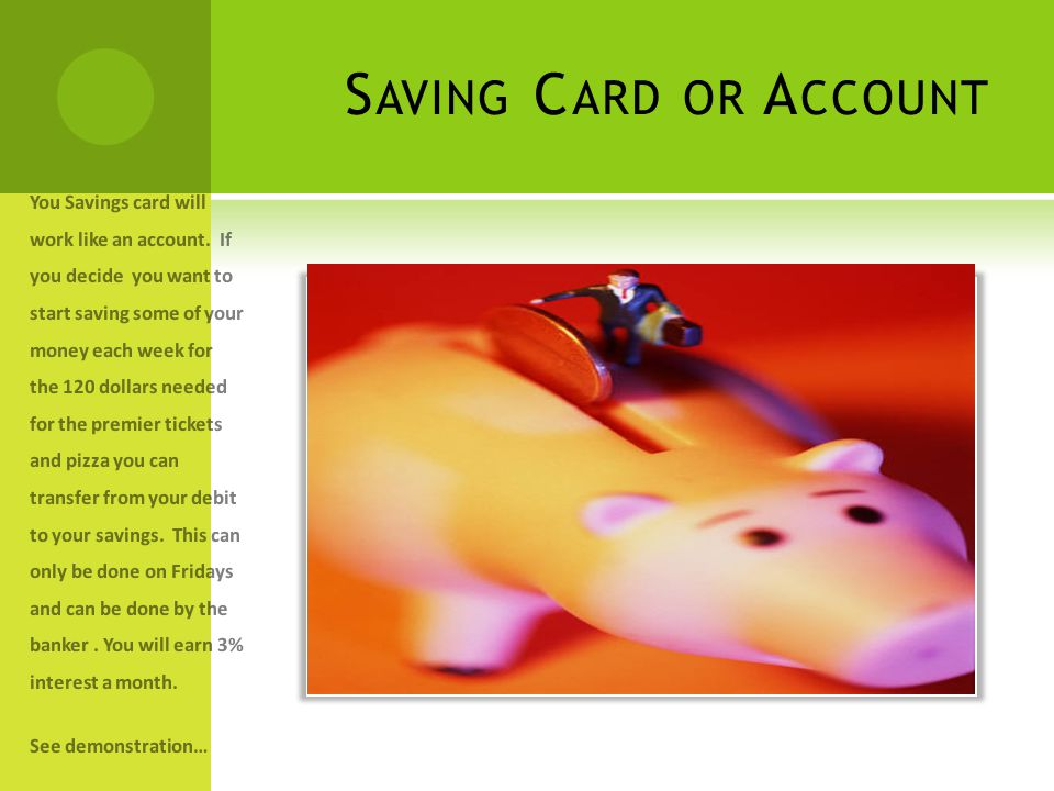 S AVING C ARD OR A CCOUNT You Savings card will work like an account.