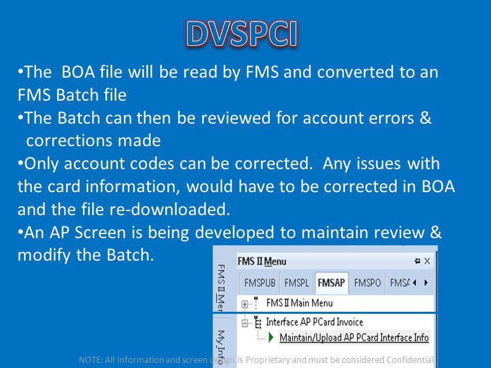 The BOA file will be read by FMS and converted to an FMS Batch file The Batch can then be reviewed for account errors & corrections made Only account