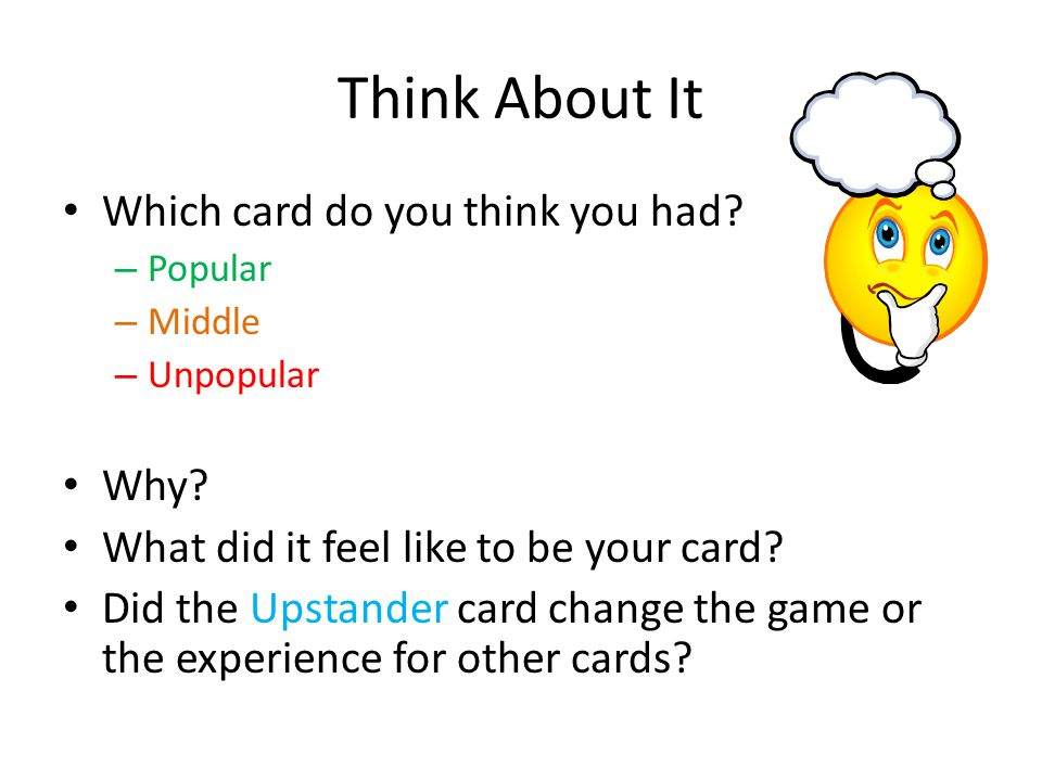 Think About It Which card do you think you had. – Popular – Middle – Unpopular Why.