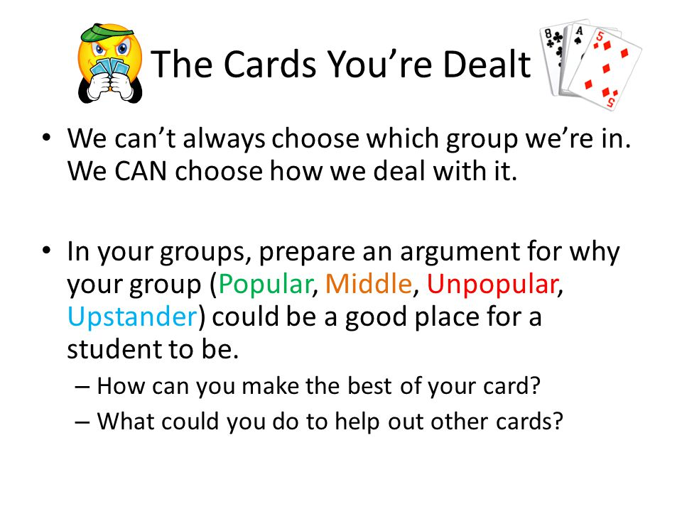 The Cards Youre Dealt We cant always choose which group were in.