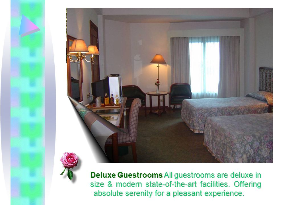 Deluxe Guestrooms All guestrooms are deluxe in size & modern state-of-the-art facilities.