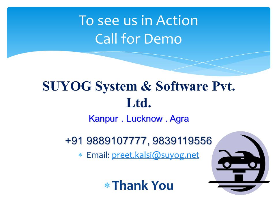 SUYOG System & Software Pvt. Ltd. Kanpur. Lucknow. Agra +91 9889107777, 9839119556 Email: preet.kalsi@suyog.netpreet.kalsi@suyog.net Thank You To see