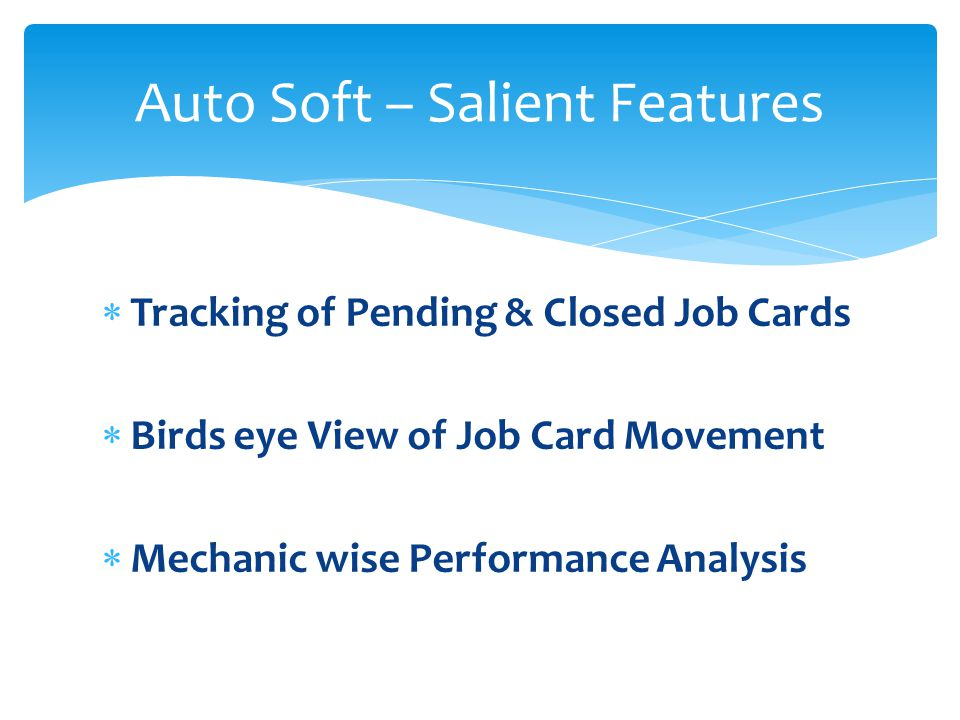 Tracking of Pending & Closed Job Cards Birds eye View of Job Card Movement Mechanic wise Performance Analysis Auto Soft – Salient Features