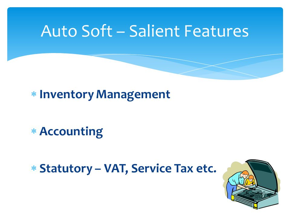 Inventory Management Accounting Statutory – VAT, Service Tax etc. Auto Soft – Salient Features