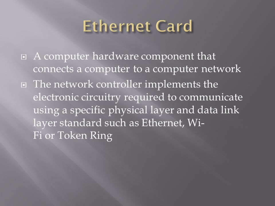 A computer hardware component that connects a computer to a computer network The network controller implements the electronic circuitry required to communicate using a specific physical layer and data link layer standard such as Ethernet, Wi- Fi or Token Ring