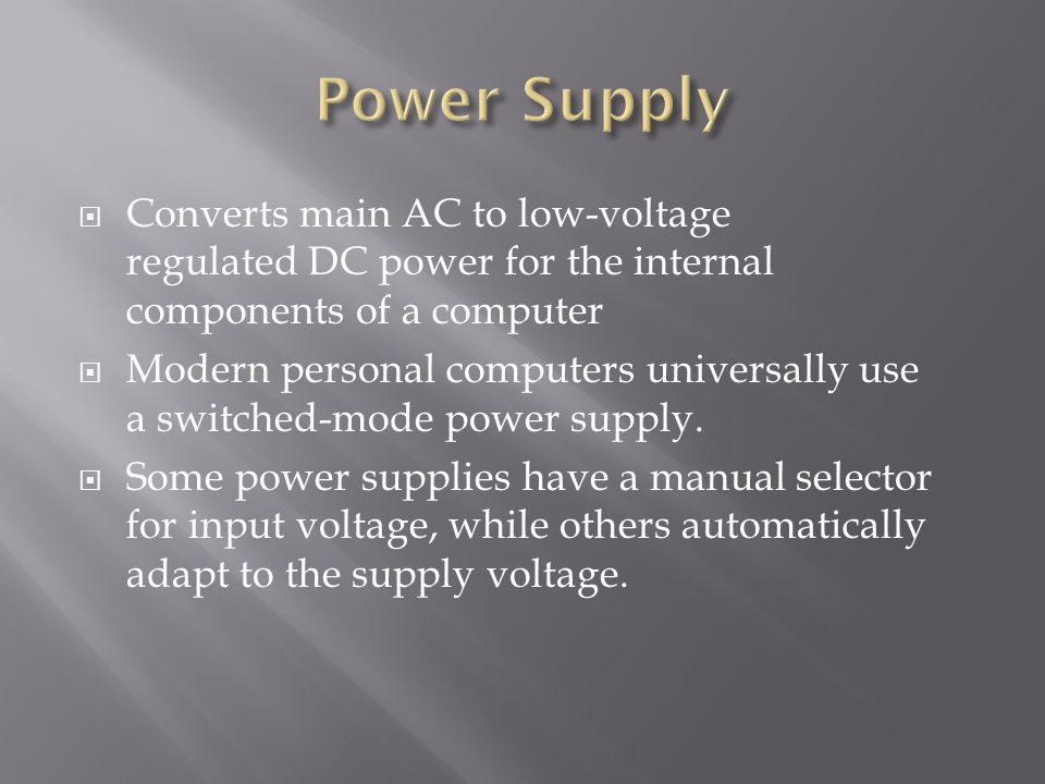 Converts main AC to low-voltage regulated DC power for the internal components of a computer Modern personal computers universally use a switched-mode