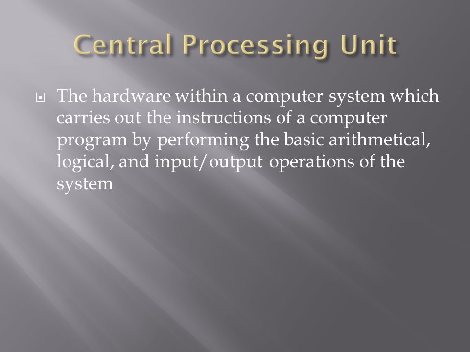 The hardware within a computer system which carries out the instructions of a computer program by performing the basic arithmetical, logical, and input/output operations of the system