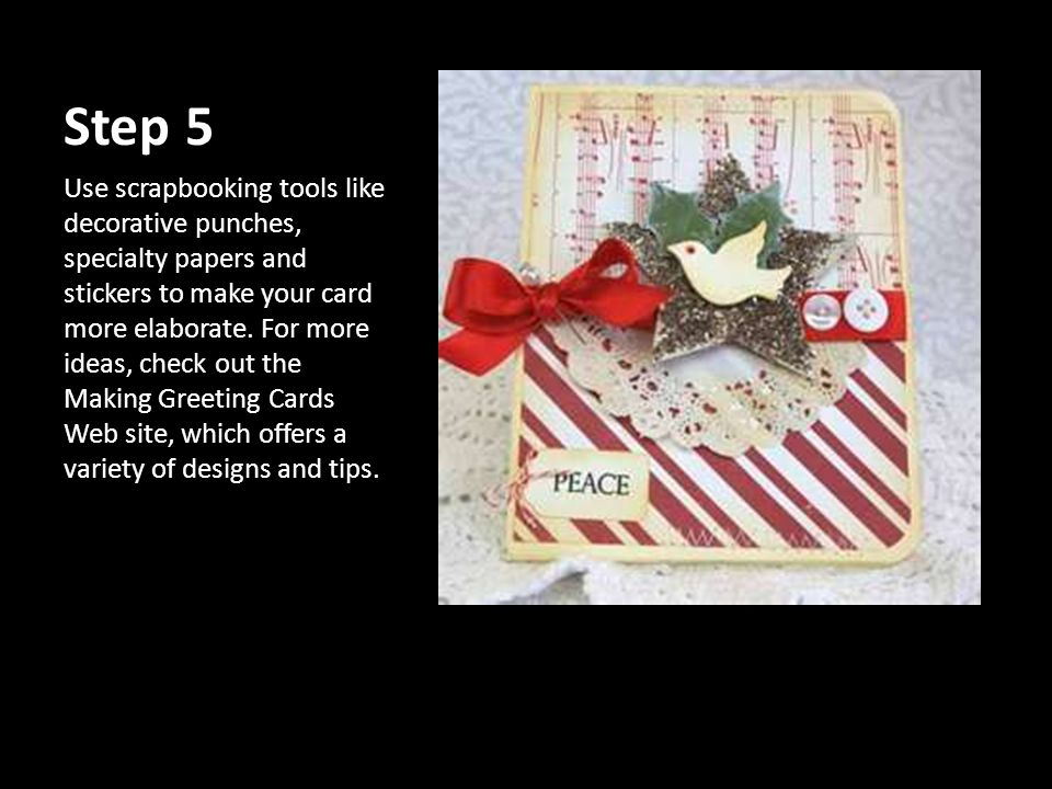 Step 5 Use scrapbooking tools like decorative punches, specialty papers and stickers to make your card more elaborate.