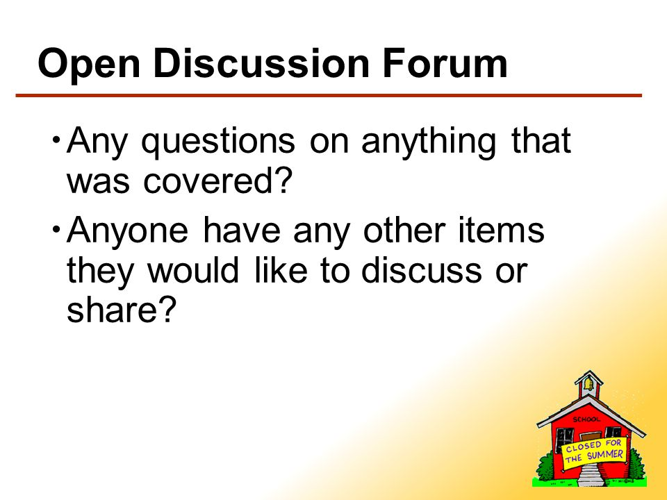 Open Discussion Forum Any questions on anything that was covered.