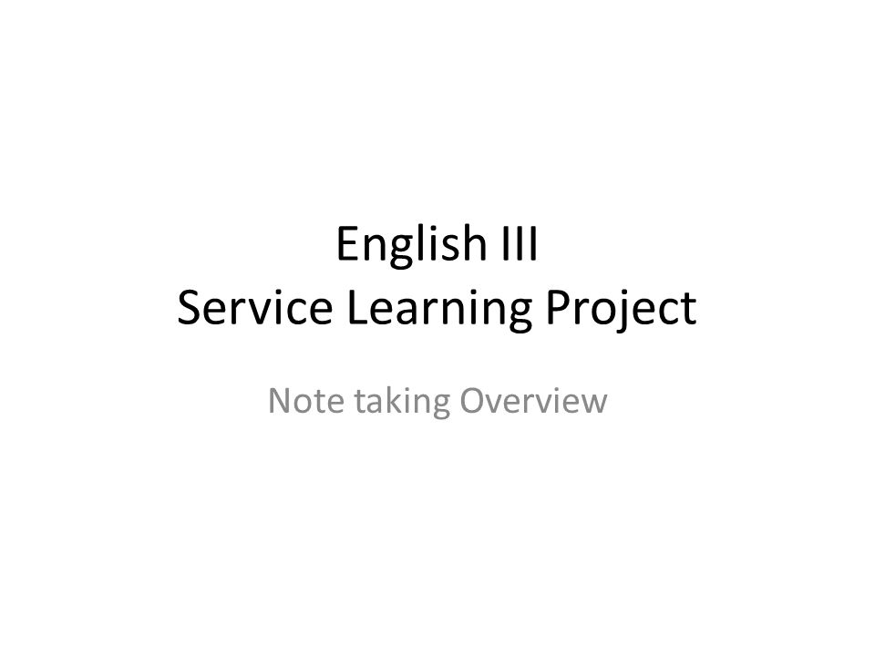 English III Service Learning Project Note taking Overview