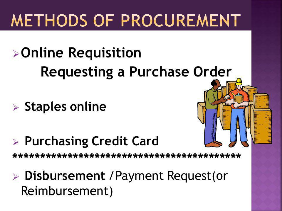 Online Requisition Requesting a Purchase Order Staples online Purchasing Credit Card ****************************************** Disbursement /Payment Request(or Reimbursement)