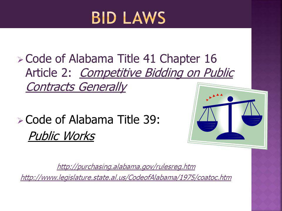 Code of Alabama Title 41 Chapter 16 Article 2: Competitive Bidding on Public Contracts Generally Code of Alabama Title 39: Public Works http://purchasing.alabama.gov/rulesreg.htm http://www.legislature.state.al.us/CodeofAlabama/1975/coatoc.htm
