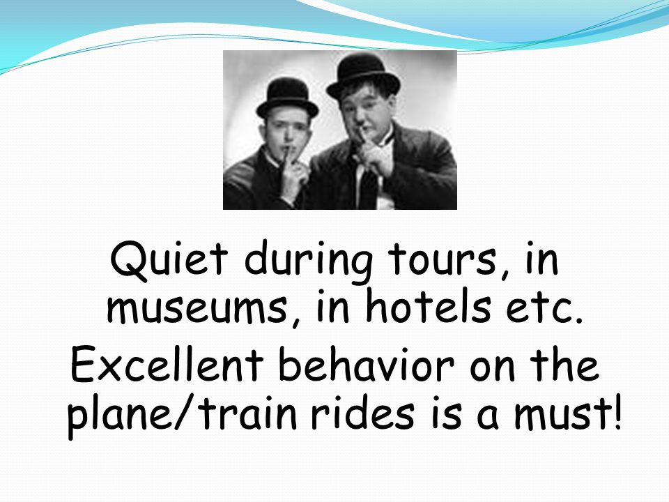 Quiet during tours, in museums, in hotels etc.