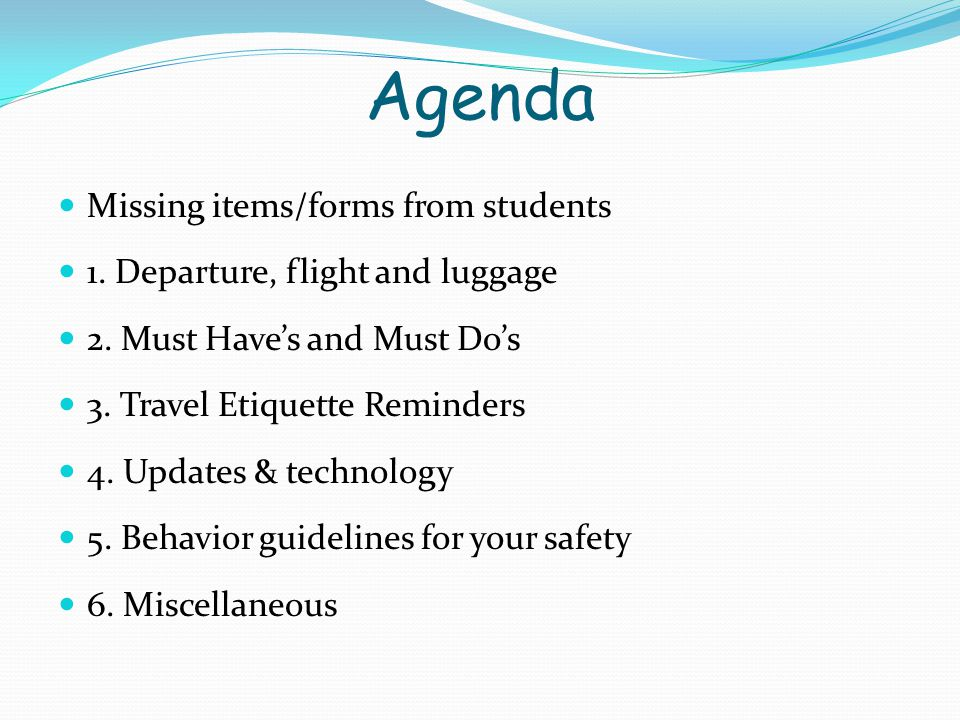 Agenda Missing items/forms from students 1. Departure, flight and luggage 2.
