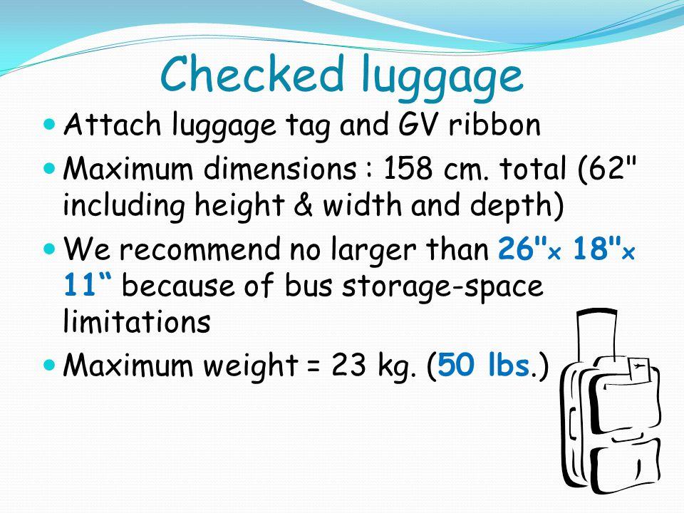 Carry-on bag Maximum size = 22 x 16 x 8 Maximum weight = 8 kg.